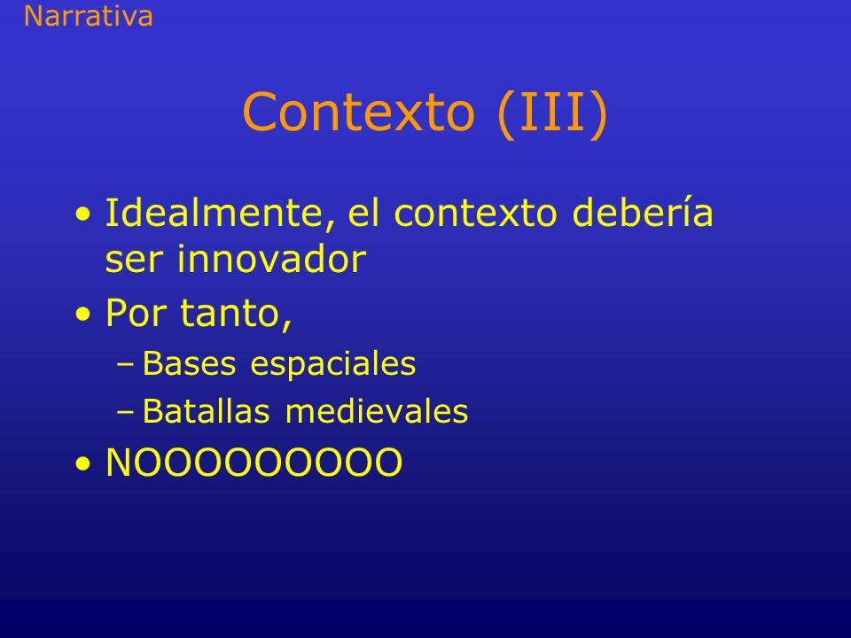 Contexto (III) Idealmente, el contexto debería ser innovador
