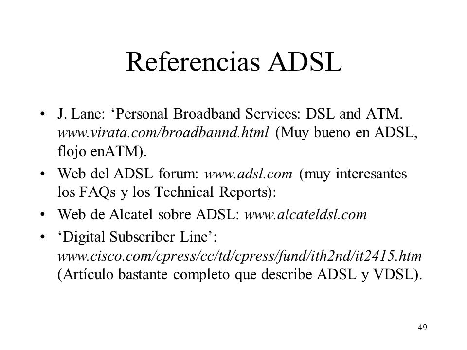Referencias ADSL J. Lane: 'Personal Broadband Services: DSL and ATM. www.virata.com/broadbannd.html (Muy bueno en ADSL, flojo enATM).