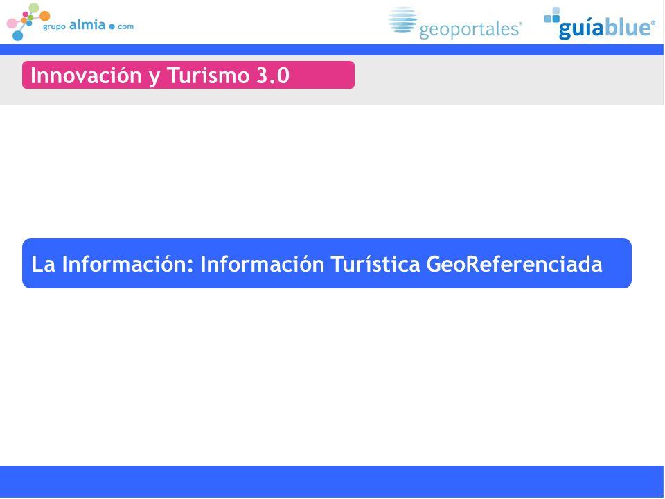 Innovación y Turismo 3.0 La Información: Información Turística GeoReferenciada