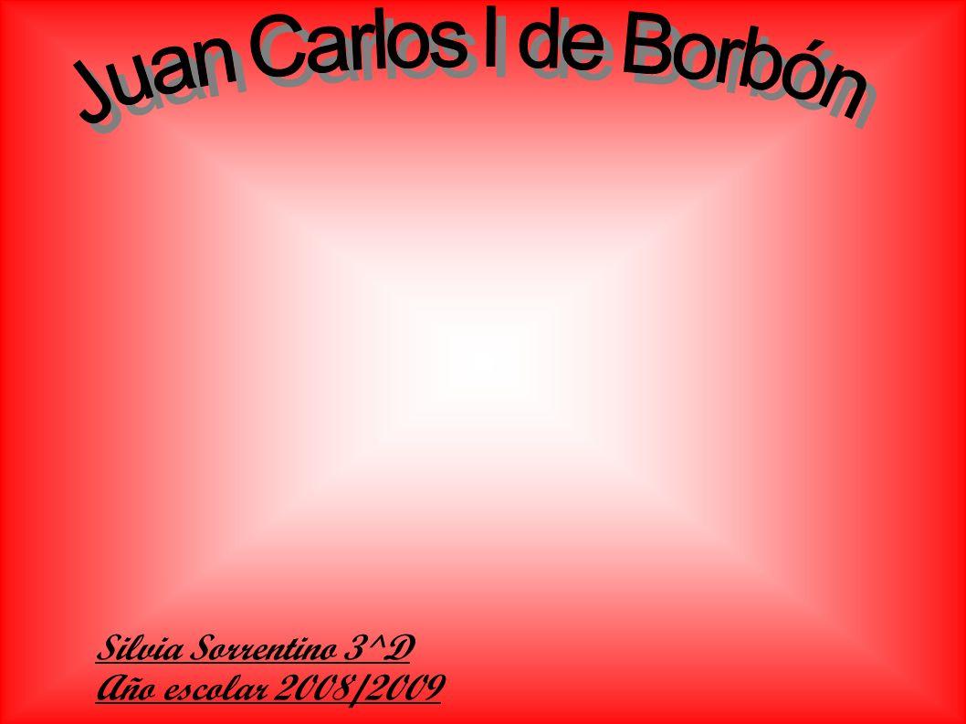 Juan Carlos I de Borbón Silvia Sorrentino 3^D Año escolar 2008/2009