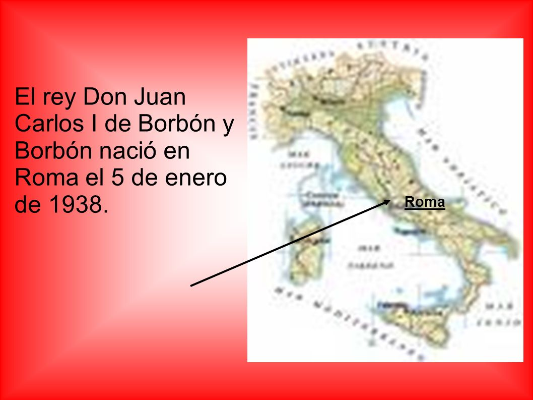 El rey Don Juan Carlos I de Borbón y Borbón nació en Roma el 5 de enero de 1938.