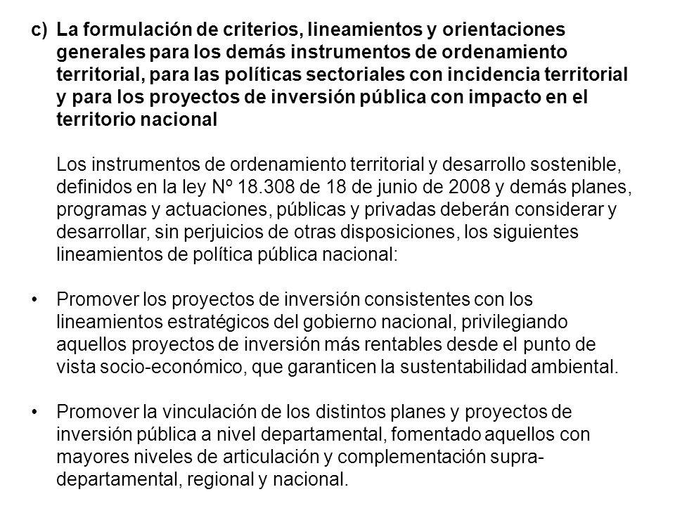 La formulación de criterios, lineamientos y orientaciones generales para los demás instrumentos de ordenamiento territorial, para las políticas sectoriales con incidencia territorial y para los proyectos de inversión pública con impacto en el territorio nacional