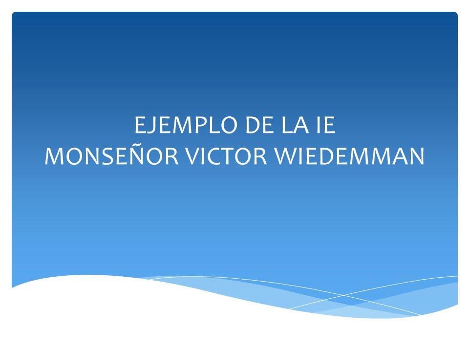 EJEMPLO DE LA IE MONSEÑOR VICTOR WIEDEMMAN