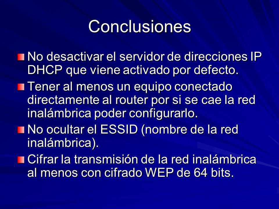 ConclusionesNo desactivar el servidor de direcciones IP DHCP que viene activado por defecto.