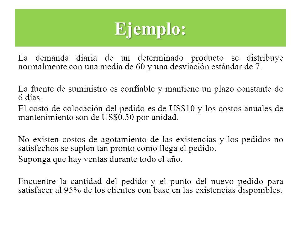 Ejemplo: La demanda diaria de un determinado producto se distribuye normalmente con una media de 60 y una desviación estándar de 7.