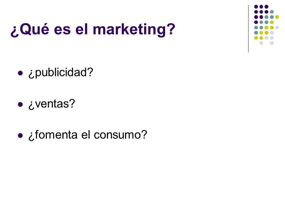 ¿Qué es el marketing ¿publicidad ¿ventas ¿fomenta el consumo