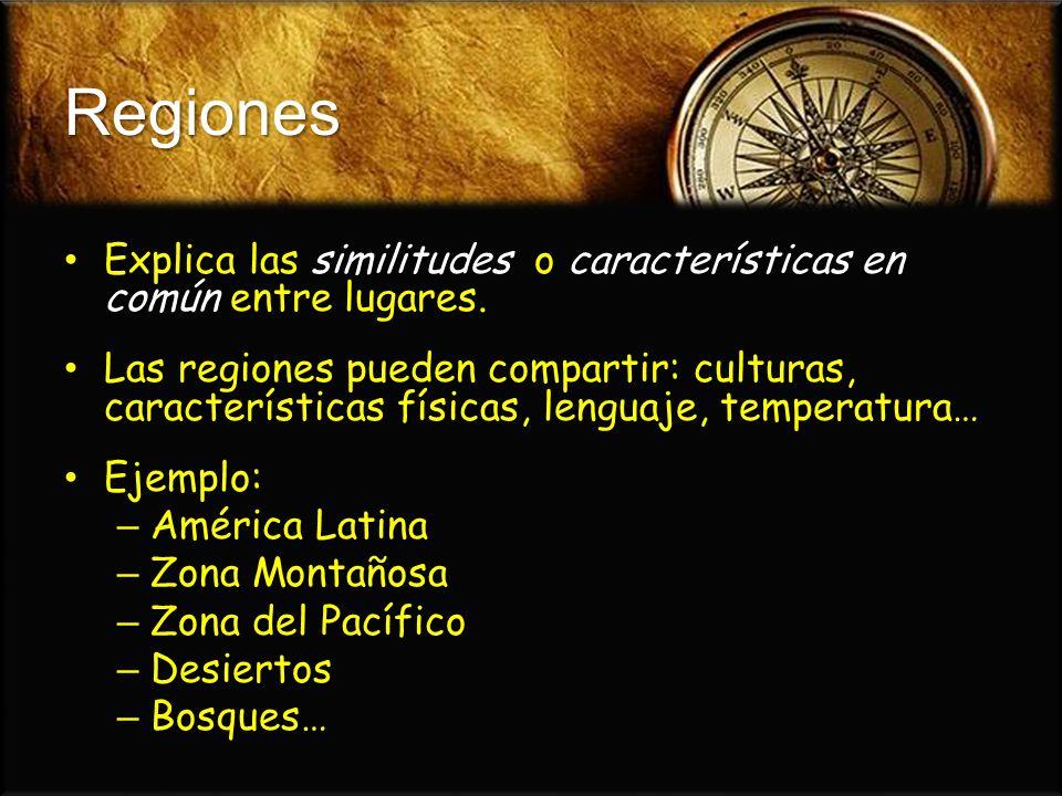 Regiones Explica las similitudes o características en común entre lugares.