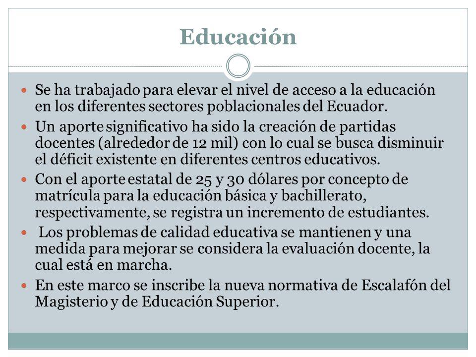 Educación Se ha trabajado para elevar el nivel de acceso a la educación en los diferentes sectores poblacionales del Ecuador.