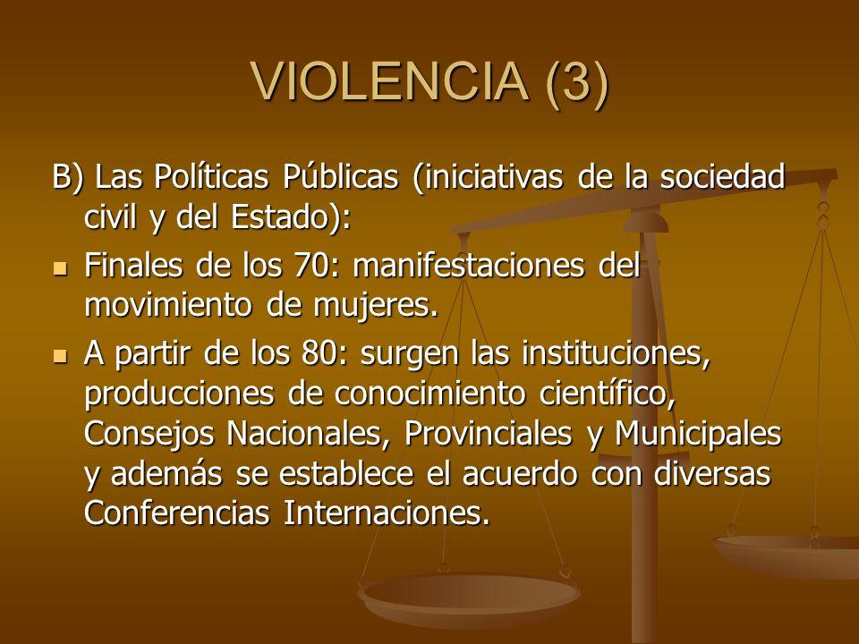 VIOLENCIA (3) B) Las Políticas Públicas (iniciativas de la sociedad civil y del Estado):