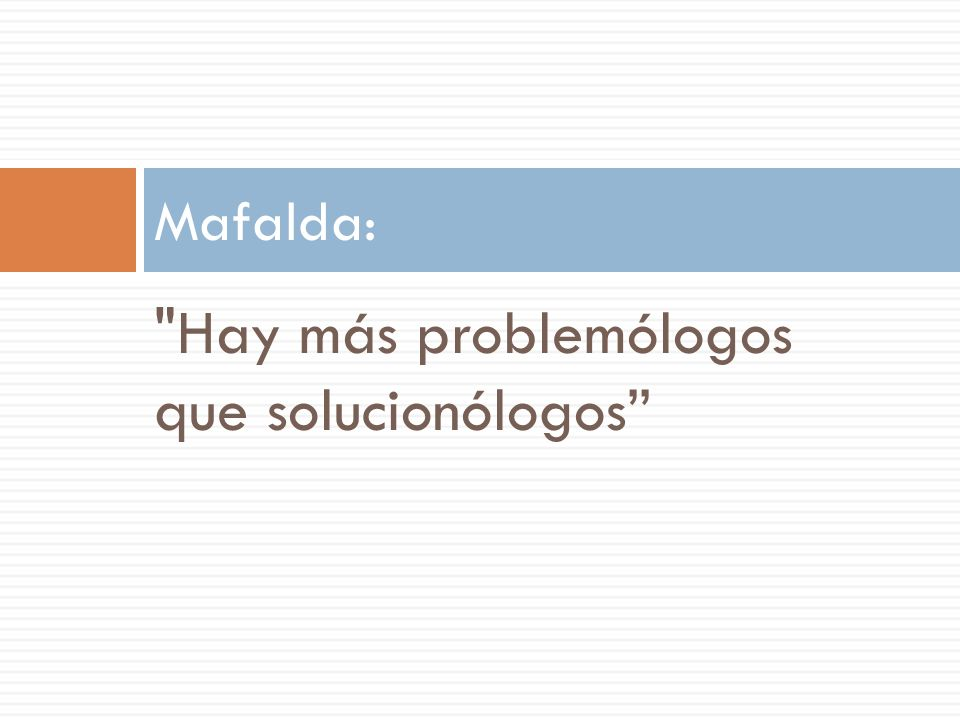 Hay más problemólogos que solucionólogos