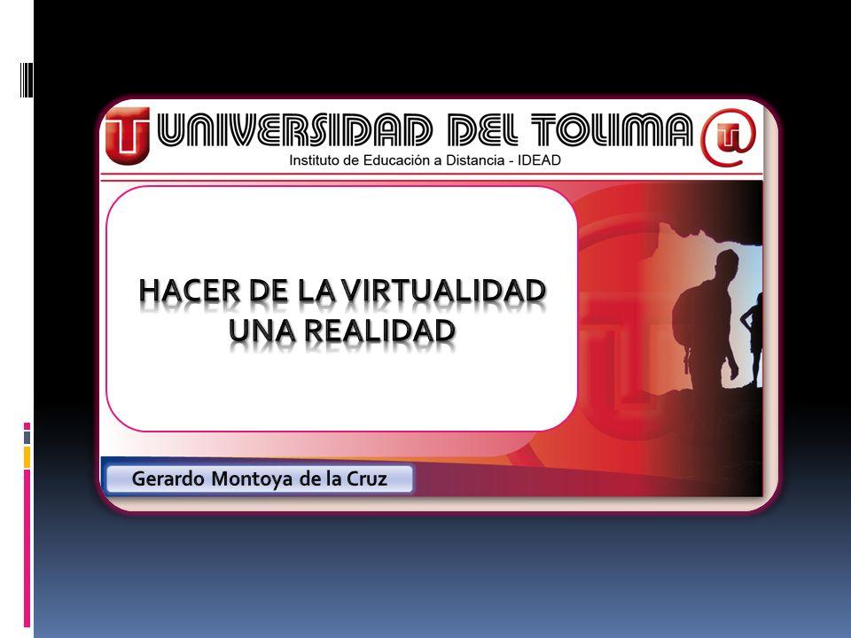 HACER DE LA VIRTUALIDAD Gerardo Montoya de la Cruz