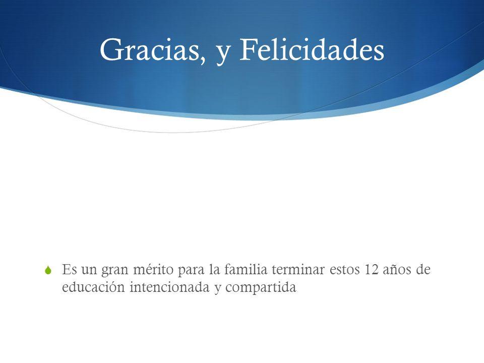 Gracias, y Felicidades Es un gran mérito para la familia terminar estos 12 años de educación intencionada y compartida.