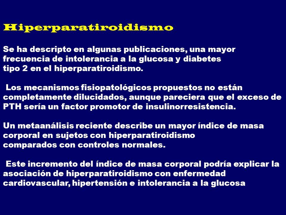 Hiperparatiroidismo Se ha descripto en algunas publicaciones, una mayor frecuencia de intolerancia a la glucosa y diabetes.