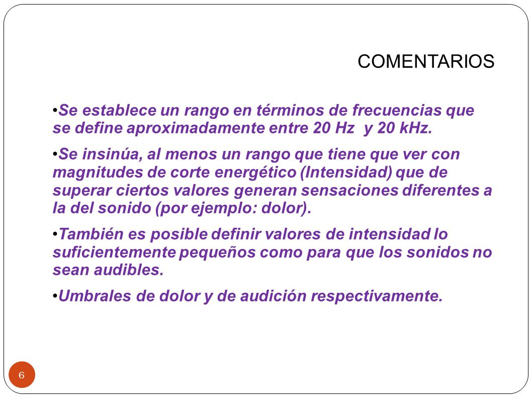 COMENTARIOSSe establece un rango en términos de frecuencias que se define aproximadamente entre 20 Hz y 20 kHz.