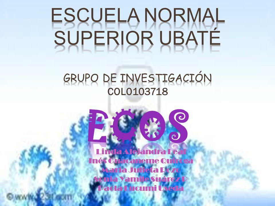 ESCUELA NORMAL SUPERIOR UBATÉ Grupo de investigación ECOS