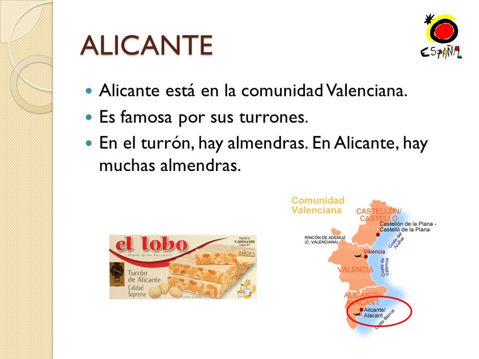 ALICANTE Alicante está en la comunidad Valenciana.