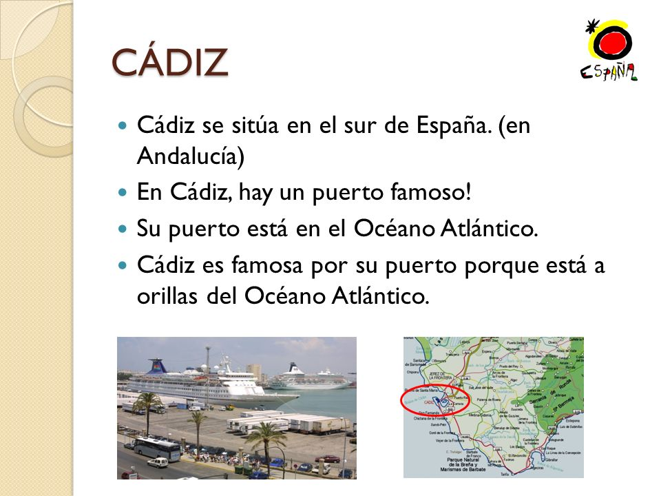 CÁDIZ Cádiz se sitúa en el sur de España. (en Andalucía)