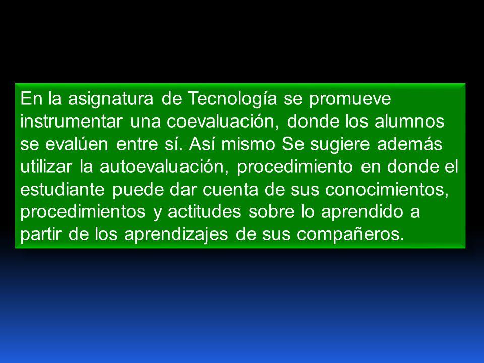 En la asignatura de Tecnología se promueve instrumentar una coevaluación, donde los alumnos se evalúen entre sí.