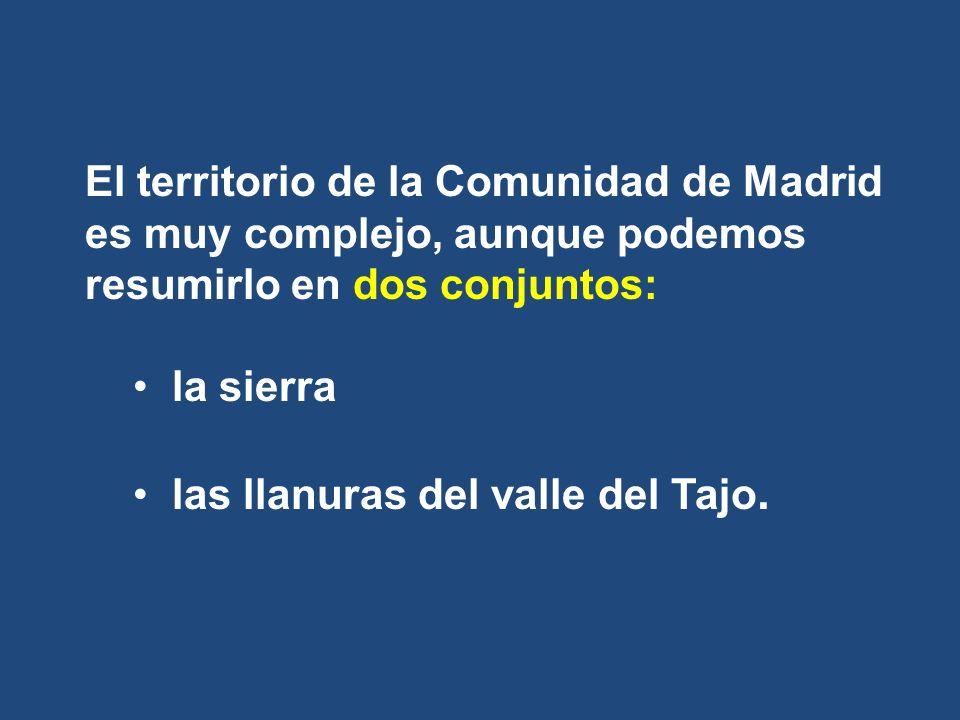 El territorio de la Comunidad de Madrid es muy complejo, aunque podemos resumirlo en dos conjuntos: