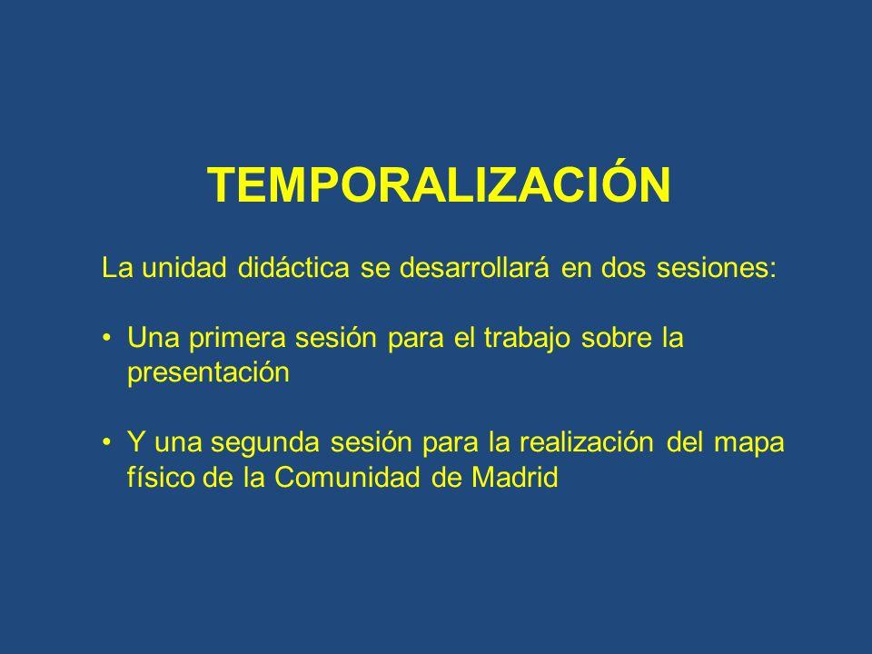 TEMPORALIZACIÓN La unidad didáctica se desarrollará en dos sesiones: