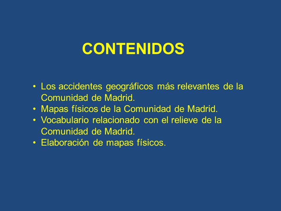 CONTENIDOS Los accidentes geográficos más relevantes de la Comunidad de Madrid. Mapas físicos de la Comunidad de Madrid.