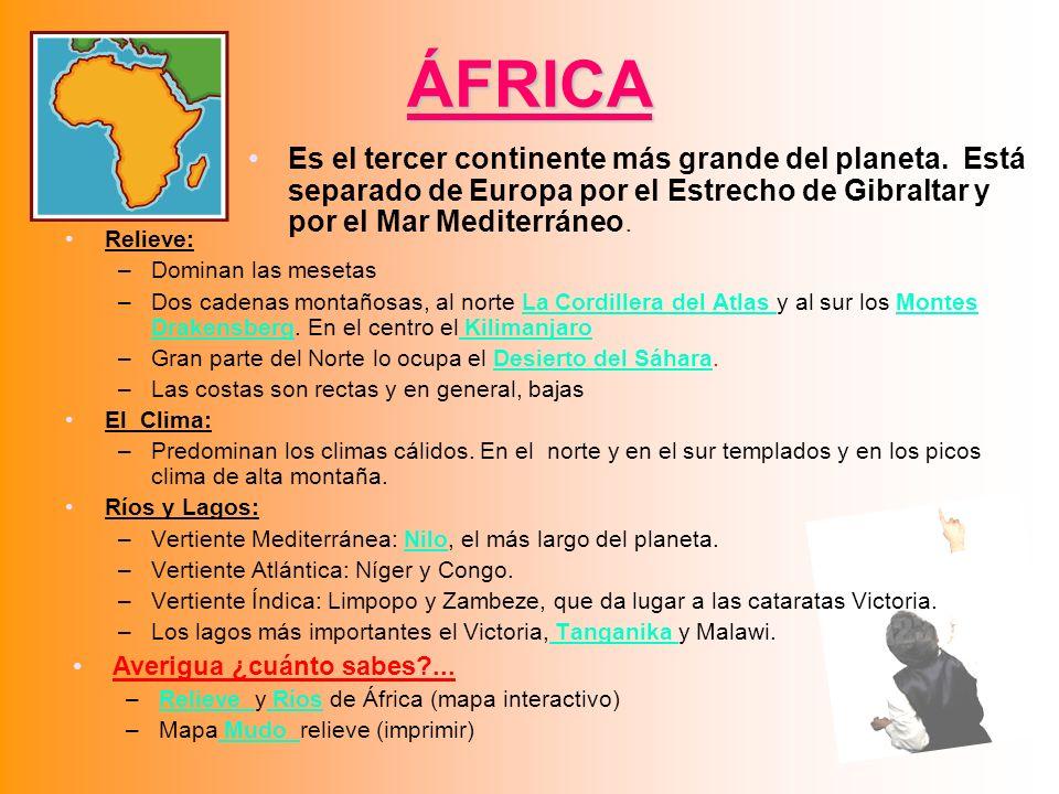 ÁFRICA Es el tercer continente más grande del planeta. Está separado de Europa por el Estrecho de Gibraltar y por el Mar Mediterráneo.