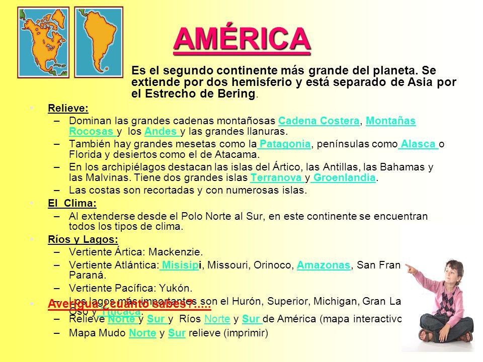 AMÉRICA Es el segundo continente más grande del planeta. Se extiende por dos hemisferio y está separado de Asia por el Estrecho de Bering.