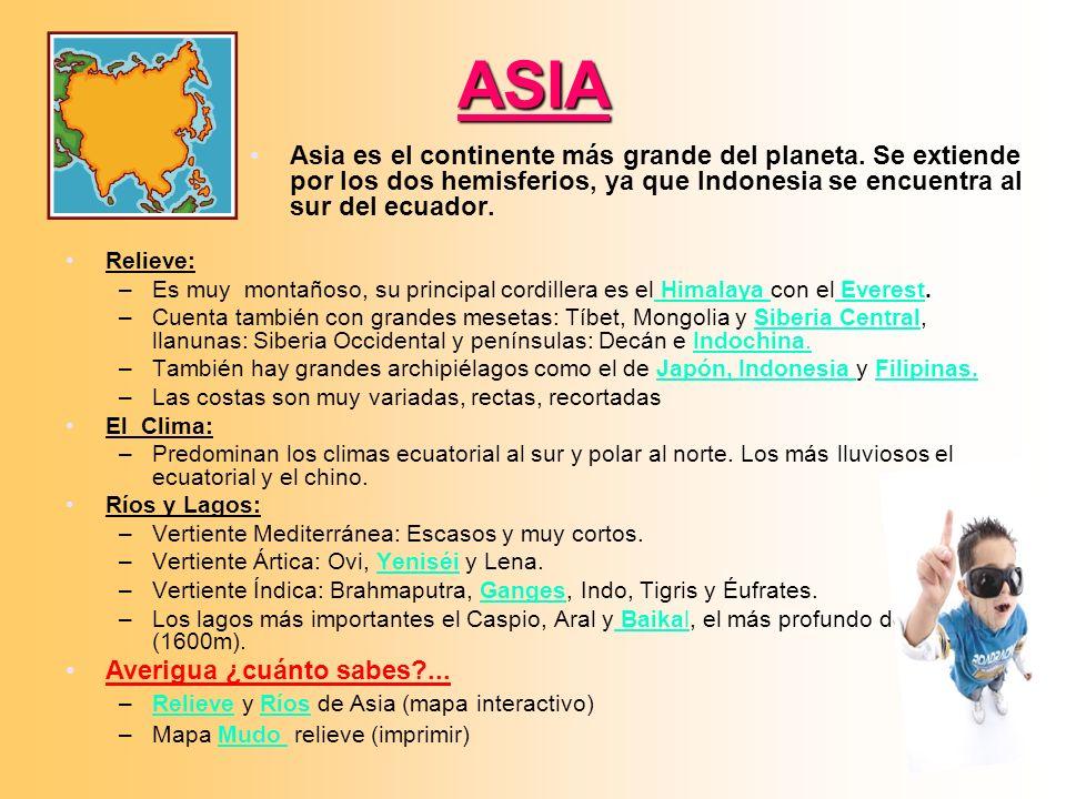 ASIA Asia es el continente más grande del planeta. Se extiende por los dos hemisferios, ya que Indonesia se encuentra al sur del ecuador.