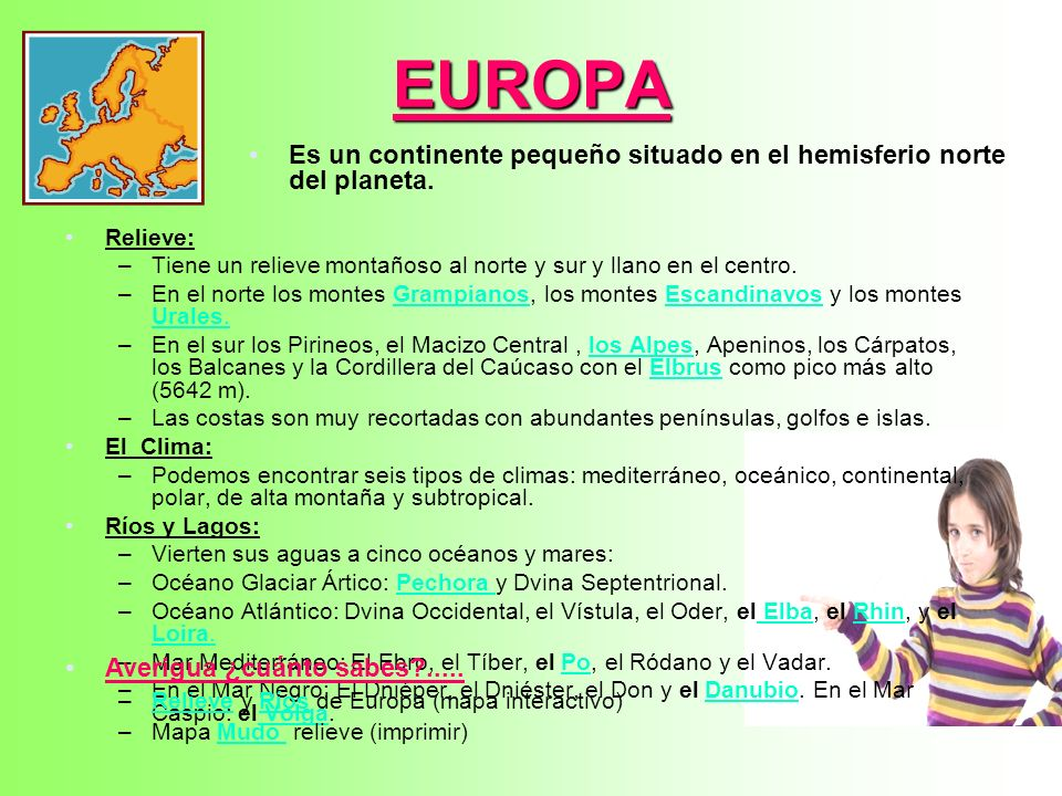 EUROPA Es un continente pequeño situado en el hemisferio norte del planeta. Relieve: