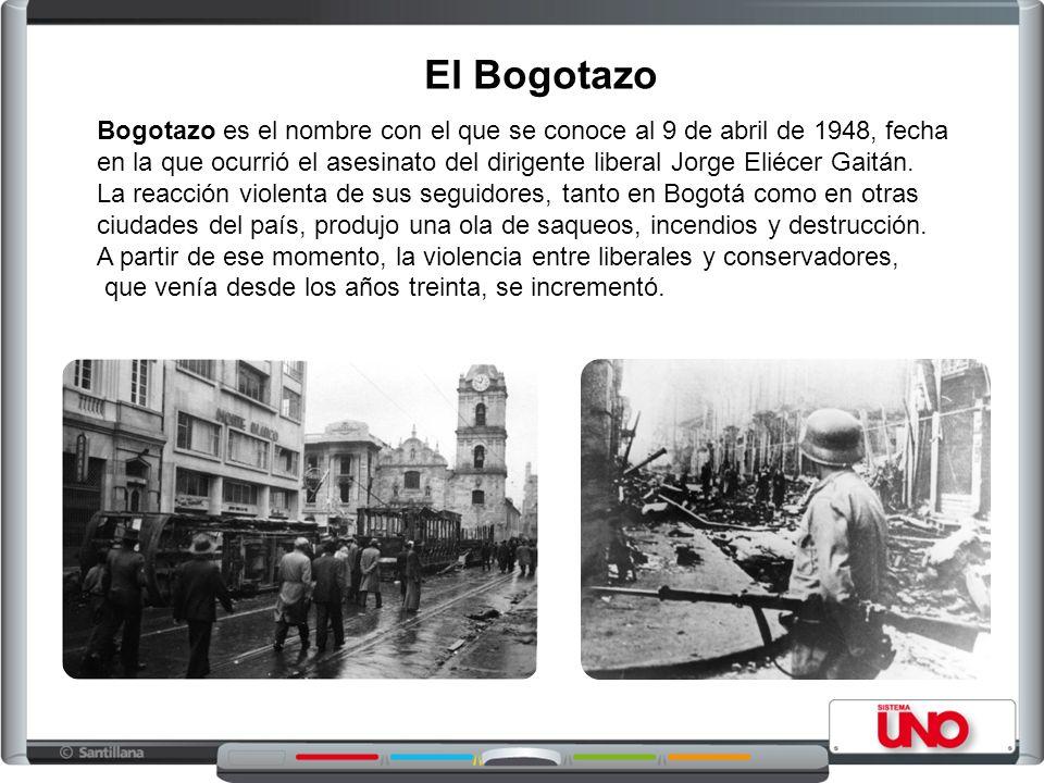 El Bogotazo Bogotazo es el nombre con el que se conoce al 9 de abril de 1948, fecha.