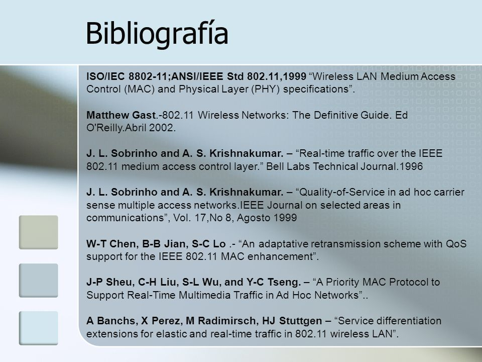 Bibliografía ISO/IEC ;ANSI/IEEE Std ,1999 Wireless LAN Medium Access Control (MAC) and Physical Layer (PHY) specifications .