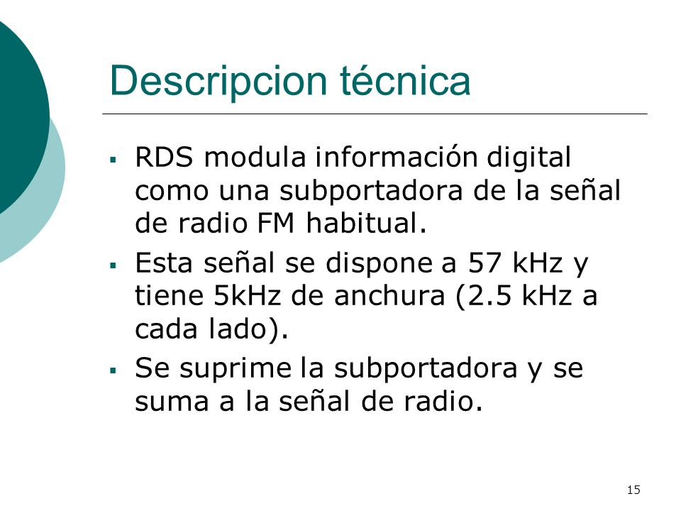 Descripcion técnicaRDS modula información digital como una subportadora de la señal de radio FM habitual.