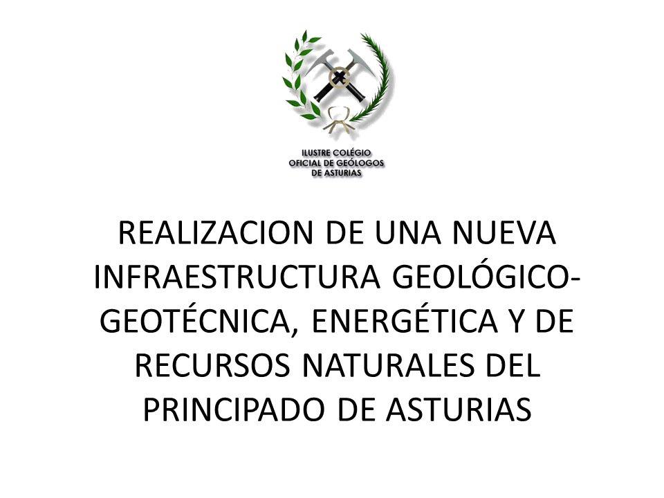REALIZACION DE UNA NUEVA INFRAESTRUCTURA GEOLÓGICO-GEOTÉCNICA, ENERGÉTICA Y DE RECURSOS NATURALES DEL PRINCIPADO DE ASTURIAS