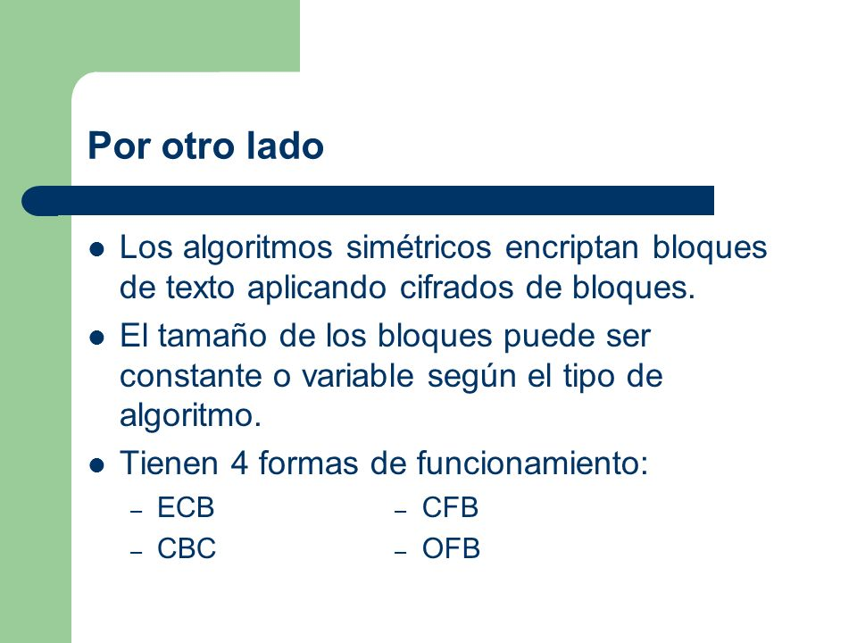 Por otro lado Los algoritmos simétricos encriptan bloques de texto aplicando cifrados de bloques.