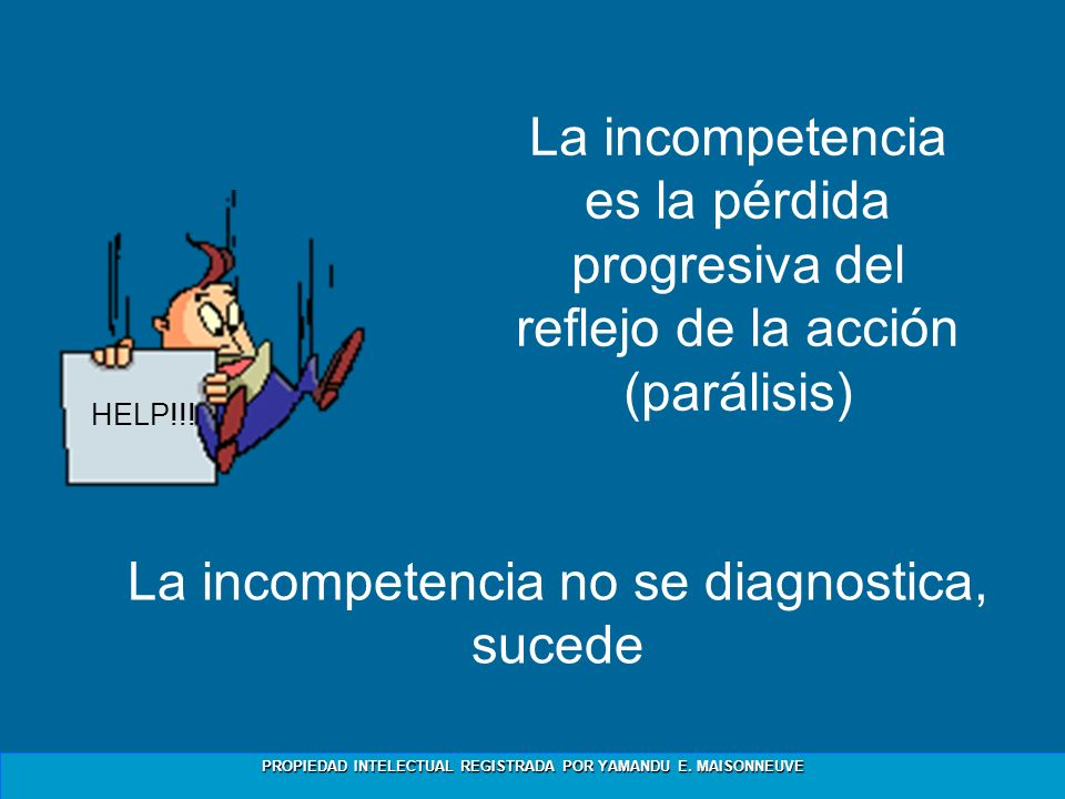 La incompetencia no se diagnostica, sucede