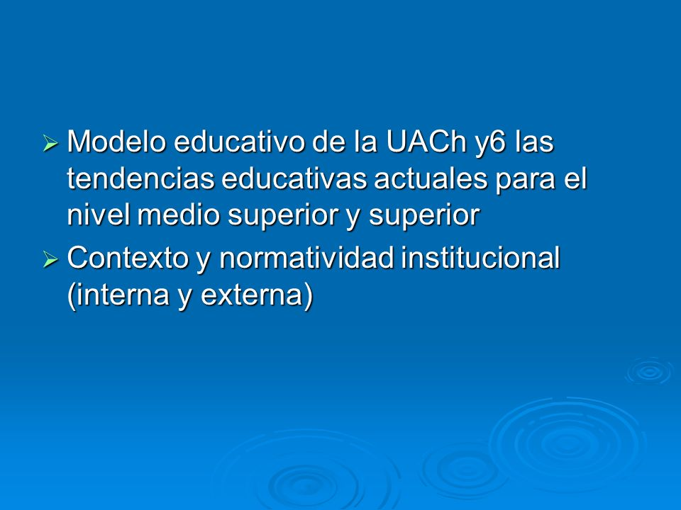 Modelo educativo de la UACh y6 las tendencias educativas actuales para el nivel medio superior y superior