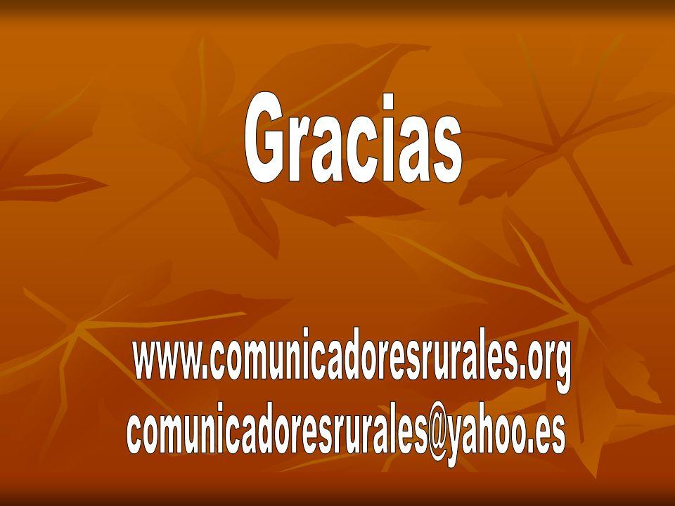 Gracias www.comunicadoresrurales.org comunicadoresrurales@yahoo.es
