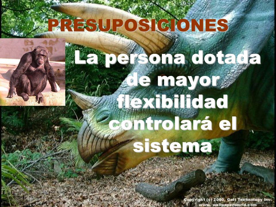 La persona dotada de mayor flexibilidad controlará el sistema