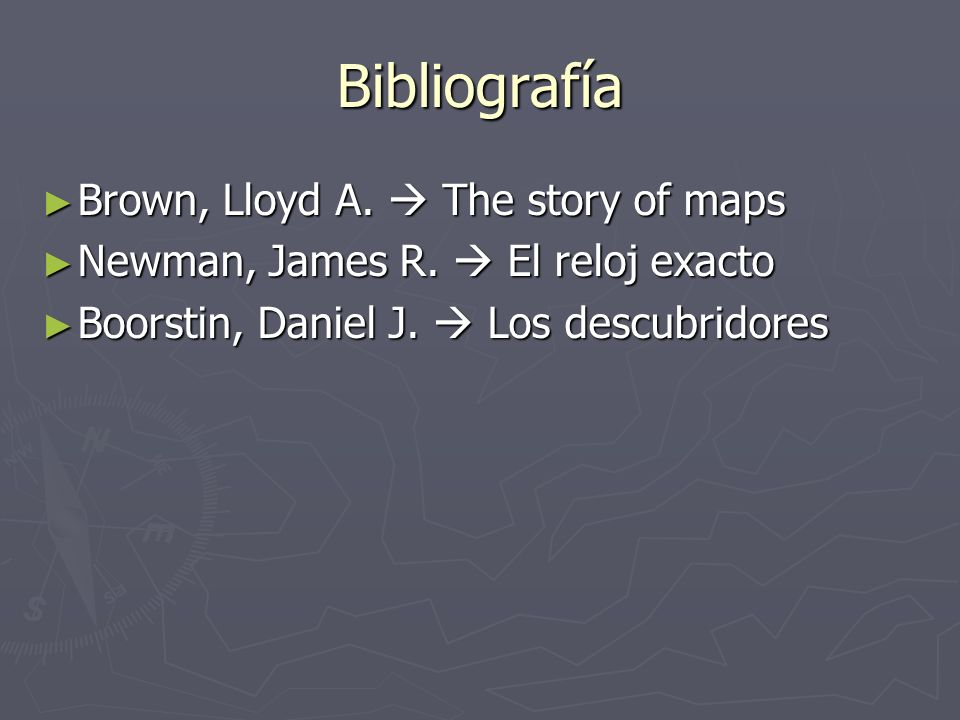Bibliografía Brown, Lloyd A.  The story of maps
