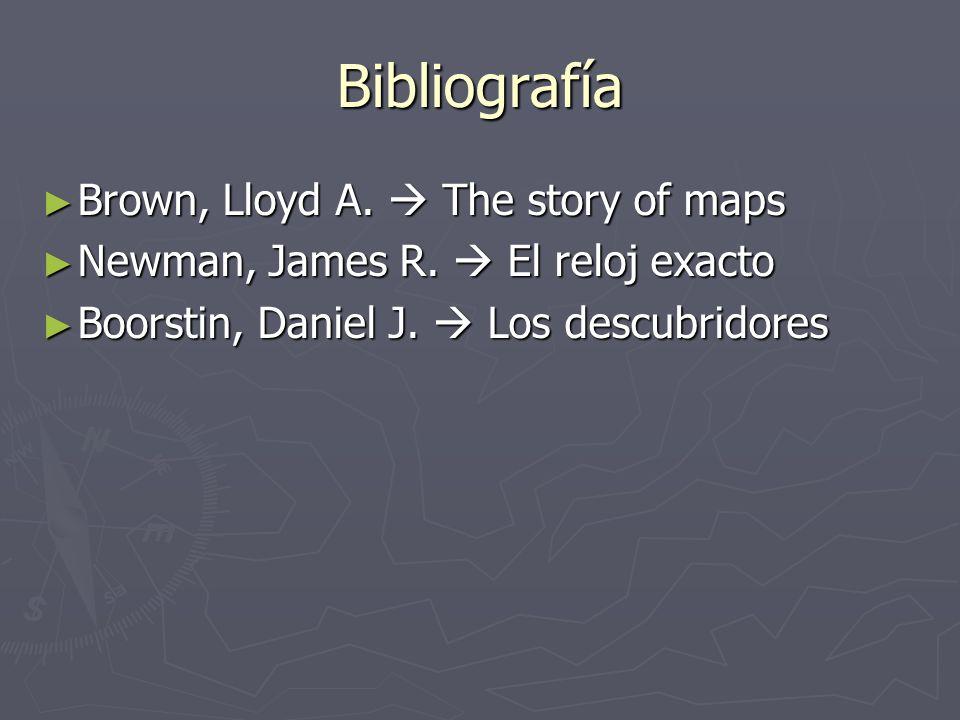 Bibliografía Brown, Lloyd A.  The story of maps