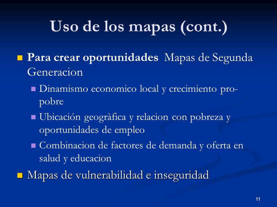 Uso de los mapas (cont.) Para crear oportunidades Mapas de Segunda Generacion. Dinamismo economico local y crecimiento pro-pobre.
