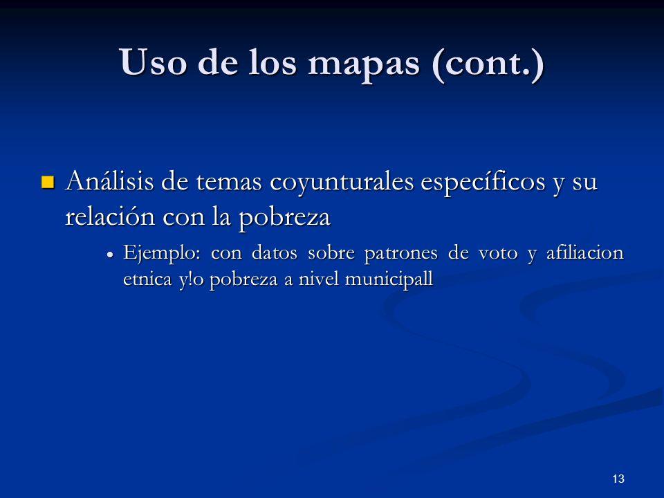 Uso de los mapas (cont.) Análisis de temas coyunturales específicos y su relación con la pobreza.