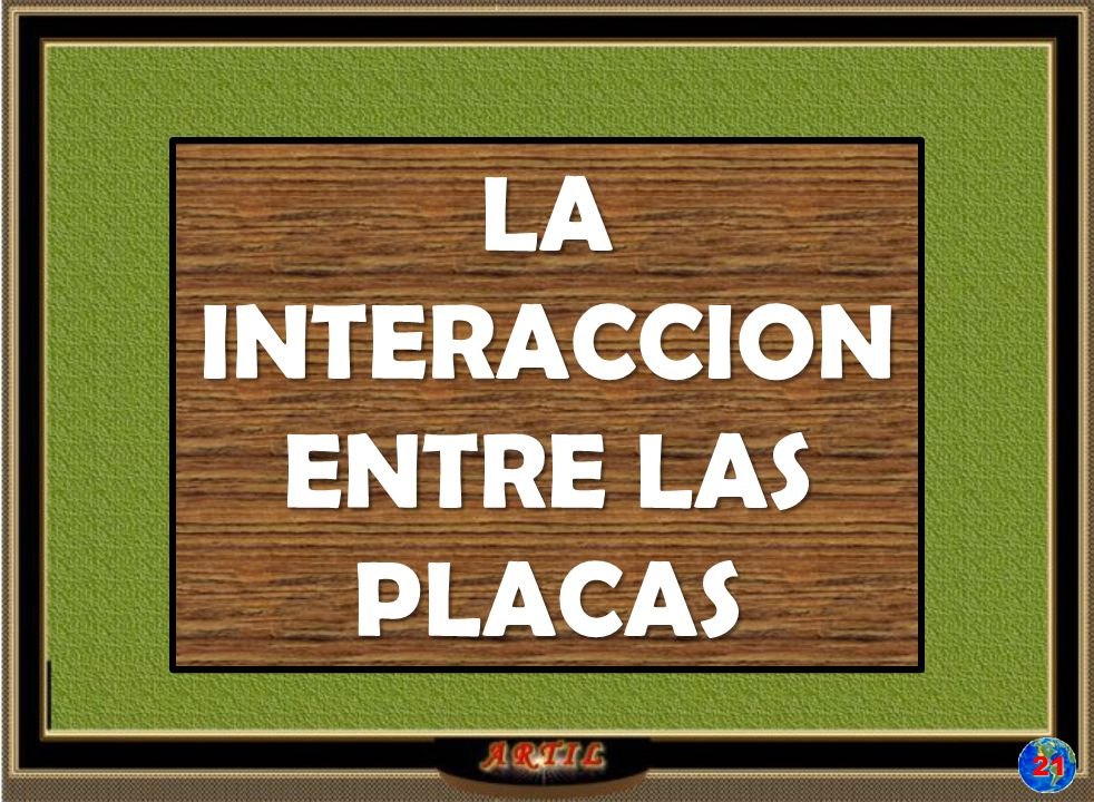LA INTERACCION ENTRE LAS PLACAS