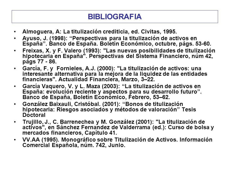 BIBLIOGRAFIA Almoguera, A: La titulización crediticia, ed. Civitas, 1995.