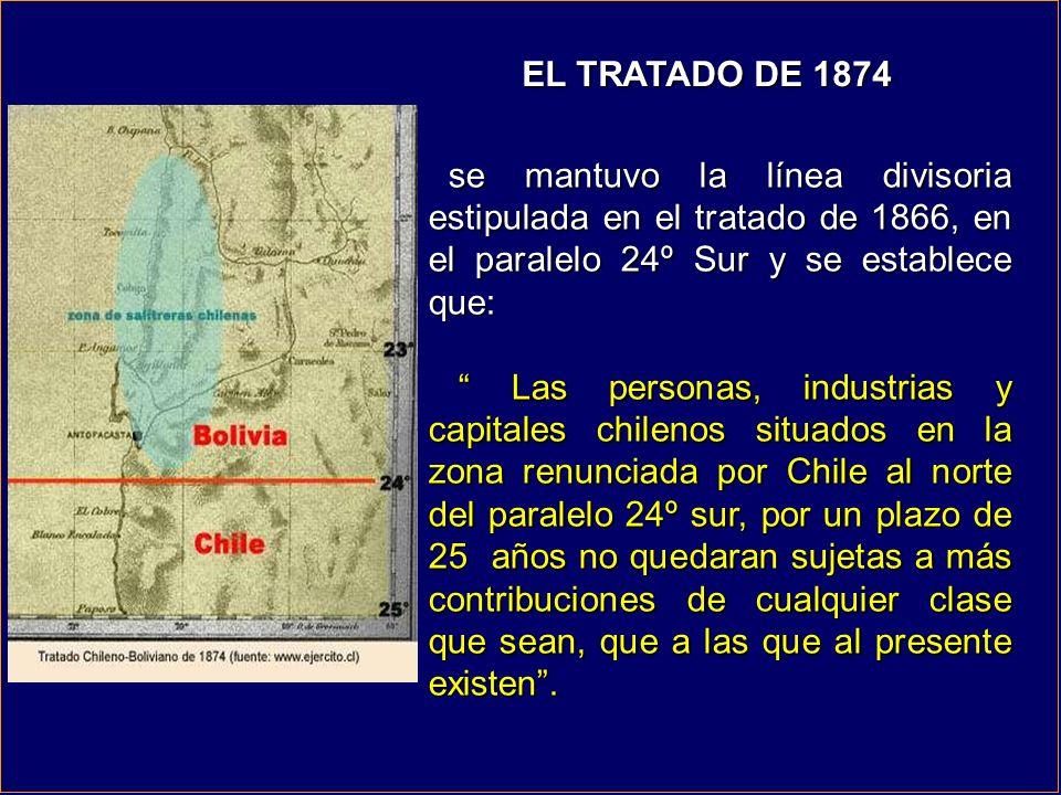 EL TRATADO DE 1874 se mantuvo la línea divisoria estipulada en el tratado de 1866, en el paralelo 24º Sur y se establece que: