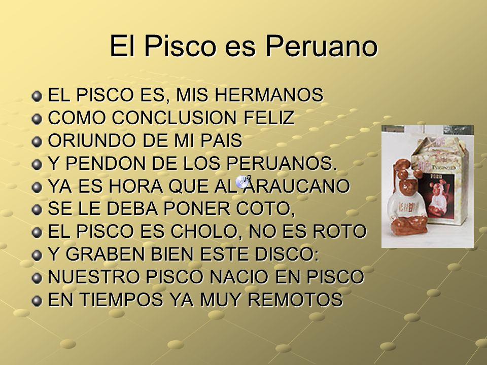El Pisco es Peruano EL PISCO ES, MIS HERMANOS COMO CONCLUSION FELIZ