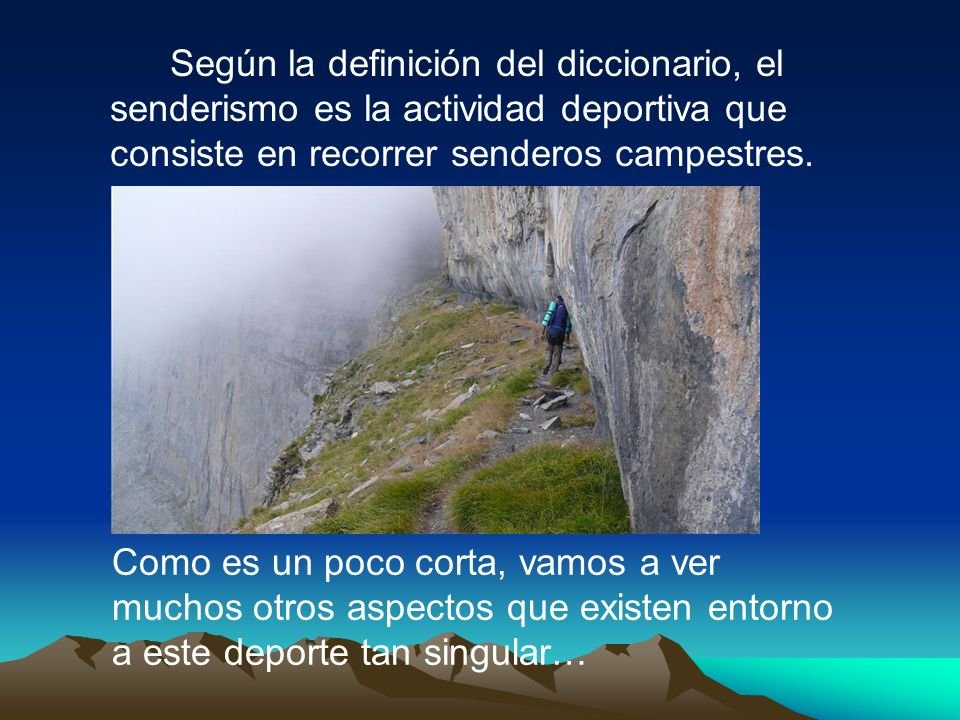 Según la definición del diccionario, el senderismo es la actividad deportiva que consiste en recorrer senderos campestres.
