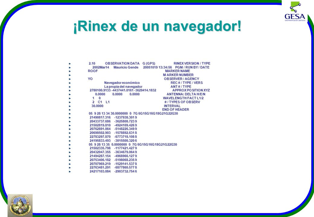 ¡Rinex de un navegador! 2.10 OBSERVATION DATA G (GPS) RINEX VERSION / TYPE.