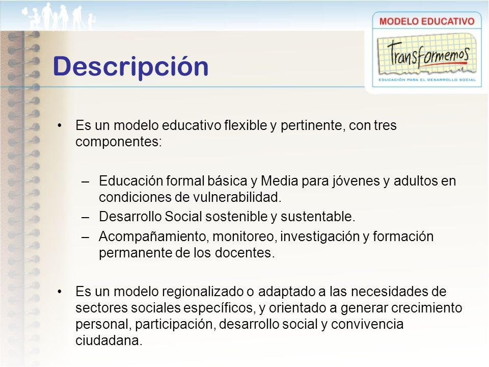 Descripción Es un modelo educativo flexible y pertinente, con tres componentes:
