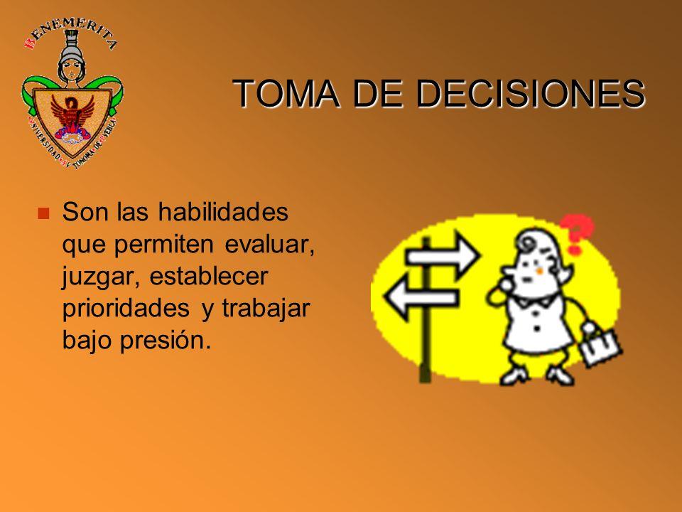 TOMA DE DECISIONES Son las habilidades que permiten evaluar, juzgar, establecer prioridades y trabajar bajo presión.